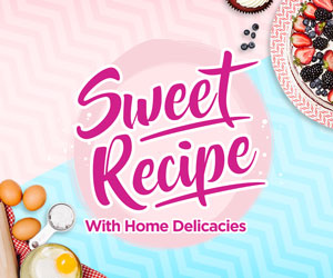 Sweet Recipe with Home Delicacies
